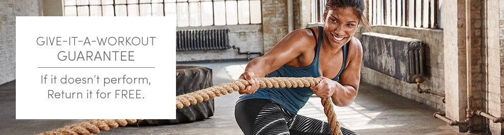 give-it-a-workout guarantee. work it out. if it does not perform, return it.
